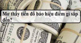 Nằm mơ thấy tiền đô có điềm báo gì, đánh con gì ăn chắc